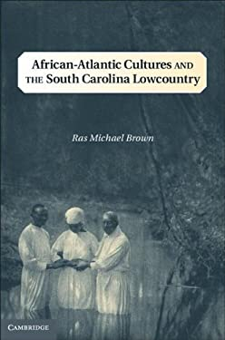 African-Atlantic Cultures and the South Carolina Lowcountry 9781107024090