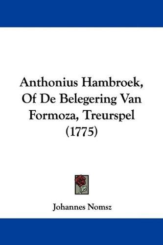 Anthonius Hambroek, of de Belegering Van Formoza, Treurspel (1775) 9781104616724