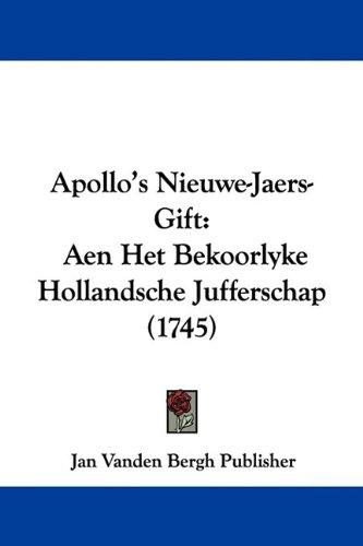 Apollo's Nieuwe-Jaers-Gift: Aen Het Bekoorlyke Hollandsche Jufferschap (1745)