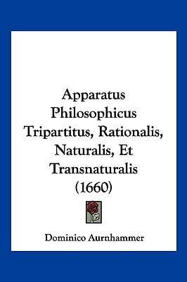 Apparatus Philosophicus Tripartitus, Rationalis, Naturalis, Et Transnaturalis (1660) 9781104982195