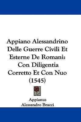Appiano Alessandrino Delle Guerre Civili Et Esterne de Romani: Con Diligentia Corretto Et Con Nuo (1545)