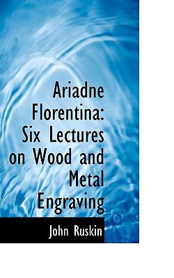 Ariadne Florentina: Six Lectures on Wood and Metal Engraving 9781103774838