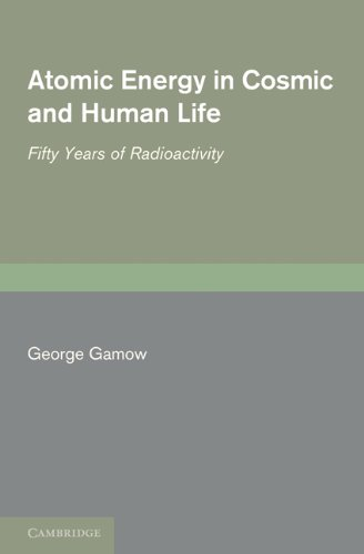 Atomic Energy in Cosmic and Human Life: Fifty Years of Radioactivity 9781107402089