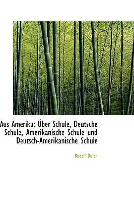 Aus Amerika: Uber Schule, Deutsche Schule, Amerikanische Schule Und Deutsch-Amerikanische Schule 9781103742547
