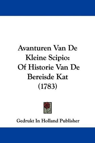 Avanturen Van de Kleine Scipio: Of Historie Van de Bereisde Kat (1783) 9781104620707