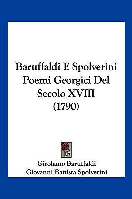 Baruffaldi E Spolverini Poemi Georgici del Secolo XVIII (1790) 9781104959111