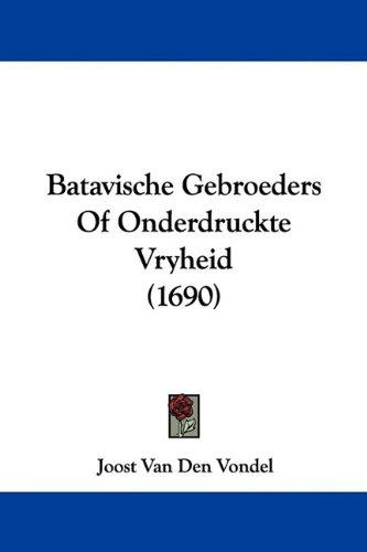 Batavische Gebroeders of Onderdruckte Vryheid (1690) 9781104621544