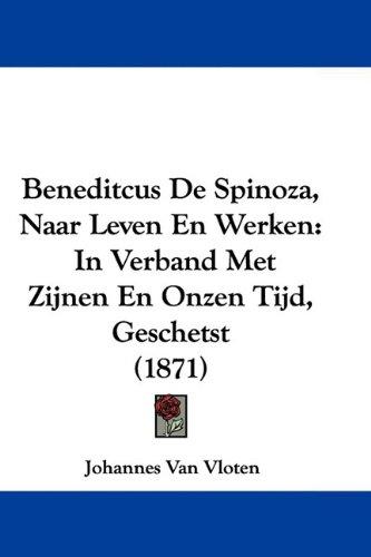 Beneditcus de Spinoza, Naar Leven En Werken: In Verband Met Zijnen En Onzen Tijd, Geschetst (1871) 9781104622671