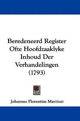 Beredeneerd Register Ofte Hoofdzaaklyke Inhoud Der Verhandelingen (1793) 9781104692551