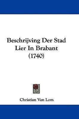 Beschrijving Der Stad Lier in Brabant (1740) 9781104705442