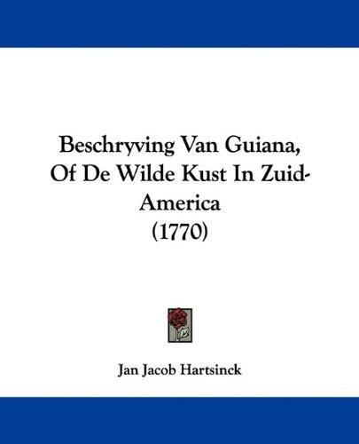 Beschryving Van Guiana, of de Wilde Kust in Zuid-America (1770) 9781104623289