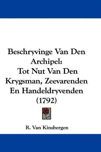 Beschryvinge Van Den Archipel: Tot Nut Van Den Krygsman, Zeevarenden En Handeldryvenden (1792) 9781104623319
