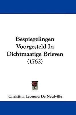Bespiegelingen Voorgesteld in Dichtmaatige Brieven (1762) 9781104681968