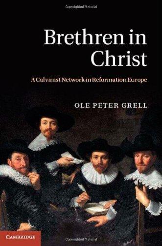 Brethren in Christ: A Calvinist Network in Reformation Europe 9781107008816