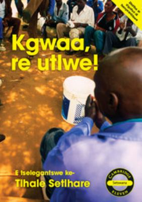Cambridge 11: Kgwaa, Re Utlwe! Setswana Poetry Anthology 9781107688629