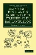 Catalogue Des Plantes Indig Nes Des Pyr N Es Et Du Bas Languedoc: Avec Des Notes Et Observations Sur Les ESP Ces Nouvelles Ou Peu Connues 9781108037372