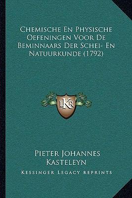 Chemische En Physische Oefeningen Voor de Beminnaars Der Schei- En Natuurkunde (1792) 9781104714109