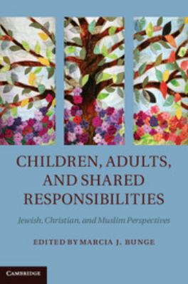 Children, Adults, and Shared Responsibilities: Jewish, Christian and Muslim Perspectives 9781107011144