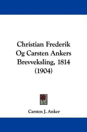 Christian Frederik Og Carsten Ankers Brevveksling, 1814 (1904) 9781104632939