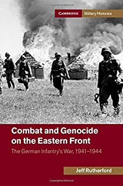 Combat and Genocide on the Eastern Front: The German Infantry's War, 1941-1944