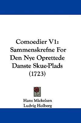 Comoedier V1: Sammenskrefne for Den Nye Oprettede Danste Skue-Plads (1723) 9781104709716