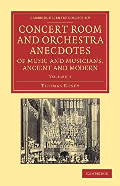 Concert Room and Orchestra Anecdotes of Music and Musicians, Ancient and Modern