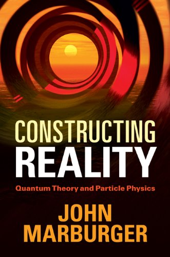 Constructing Reality: Quantum Theory and Particle Physics 9781107004832
