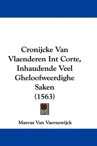 Cronijcke Van Vlaenderen Int Corte, Inhaudende Veel Gheloofweerdighe Saken (1563) 9781104639082
