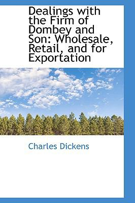 Dealings with the Firm of Dombey and Son: Wholesale, Retail, and for Exportation 9781103162987