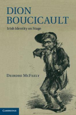 Dion Boucicault: Irish Identity on Stage 9781107007932