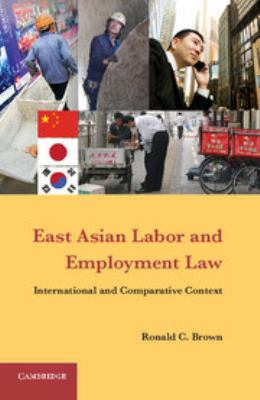 East Asian Labor and Employment Law: International and Comparative Context 9781107018334
