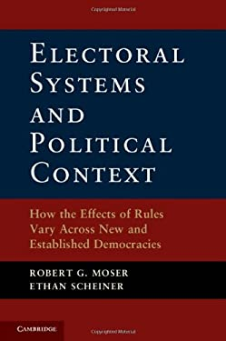 Electoral Systems and Political Context: How the Effects of Rules Vary Across New and Established Democracies 9781107025424