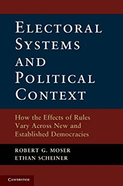 Electoral Systems and Political Context: How the Effects of Rules Vary Across New and Established Democracies 9781107607996