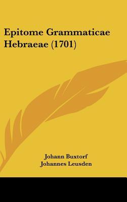 Epitome Grammaticae Hebraeae (1701) 9781104942526