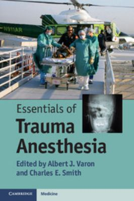 Essentials of Trauma Anesthesia. Edited by Albert J. Varon and Charles E. Smith 9781107602564