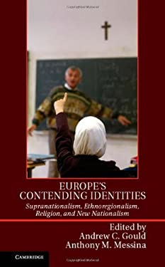 Europe's Contending Identities: Supranationalism, Ethnoregionalism, Religion, and New Nationalism 9781107036338
