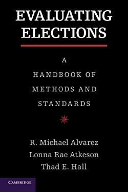 Evaluating Elections: A Handbook of Methods and Standards 9781107653054