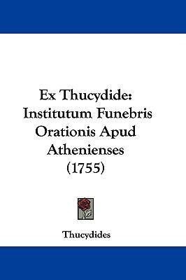 Ex Thucydide: Institutum Funebris Orationis Apud Athenienses (1755)