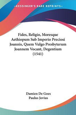 Fides, Religio, Moresque Aethiopum Sub Imperio Preciosi Joannis, Quem Vulgo Presbyterum Joannem Vocant, Degentium (1541) 9781104748494