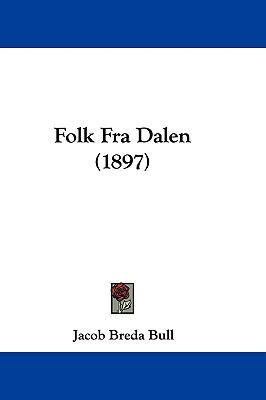 Folk Fra Dalen (1897) 9781104799694