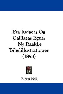 Fra Judaeas Og Galilaeas Egne: NY Raekke Bibelillustrationer (1893) 9781104814106