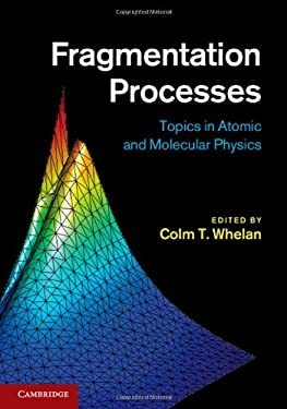 Fragmentation Processes: Topics in Atomic and Molecular Physics 9781107007444