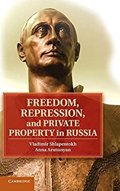 Freedom, Repression, and Private Property in Russia 9781107042148