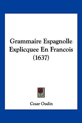 Grammaire Espagnolle Explicquee En Francois (1637) 9781104949037