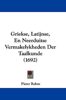 Griekse, Latijnse, En Neerduitse Vermakelykheden Der Taalkunde (1692) 9781104823832