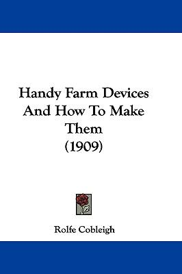 Handy Farm Devices and How to Make Them (1909)