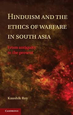 Hinduism and the Ethics of Warfare in South Asia: From Antiquity to the Present 9781107017368