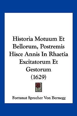 Historia Motuum Et Bellorum, Postremis Hisce Annis in Rhaetia Excitatorum Et Gestorum (1629) 9781104977382