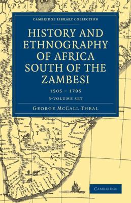 History and Ethnography of Africa South of the Zambesi, from the Settlement of the Portuguese at Sofala in September 1505 to the Conquest of the Cape 9781108023351