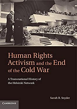 Human Rights Activism and the End of the Cold War: A Transnational History of the Helsinki Network 9781107001053